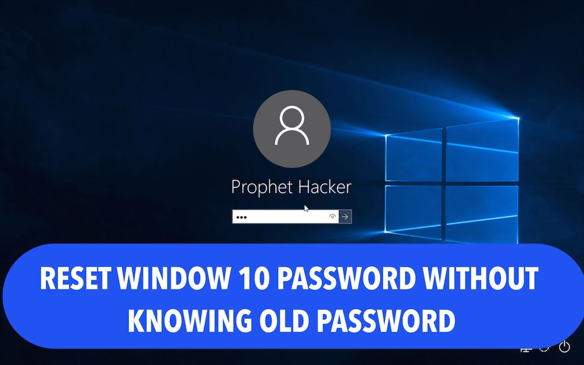 Reset Window 10 Password without Knowing Old Password
