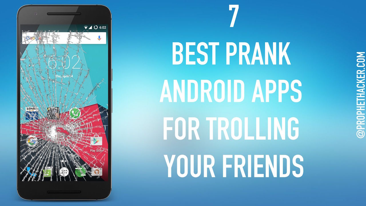 7 Best Prank Android Apps for Trolling your Friends