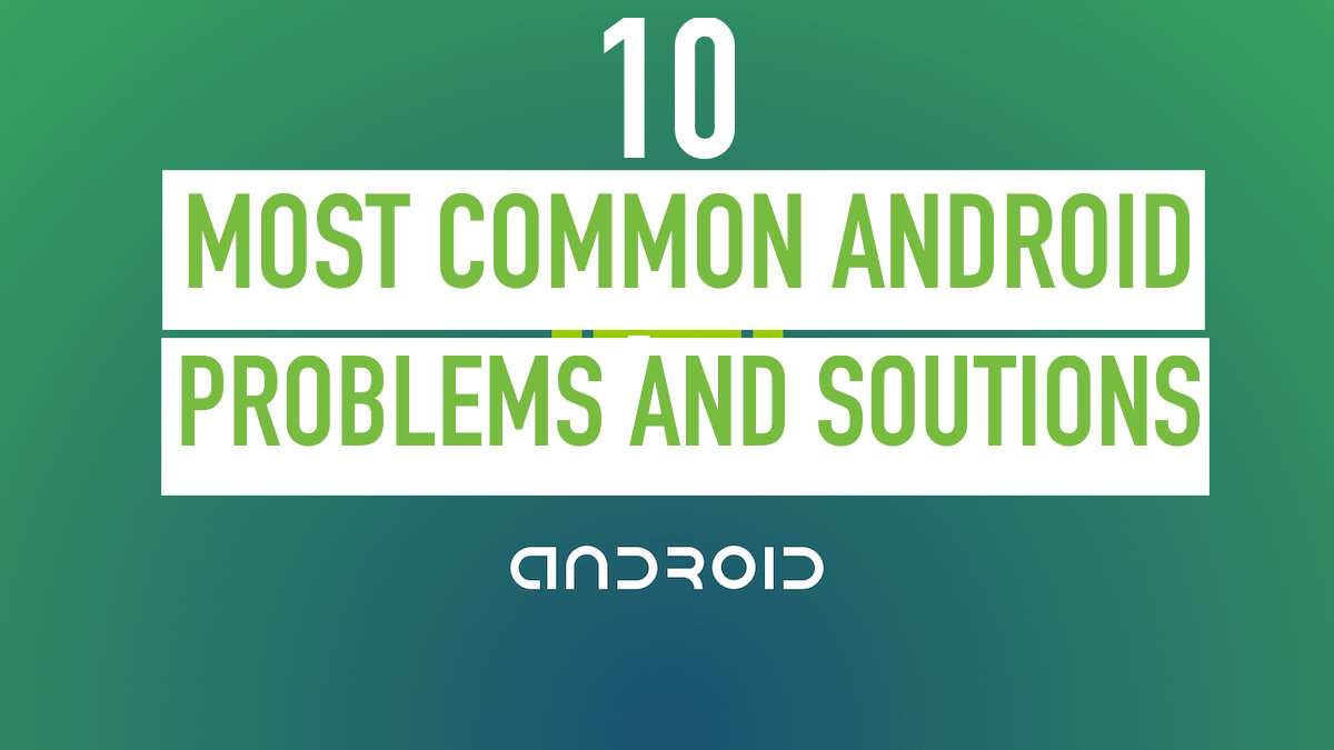 10 Most Common Android Phone Problems and How to Fix Them