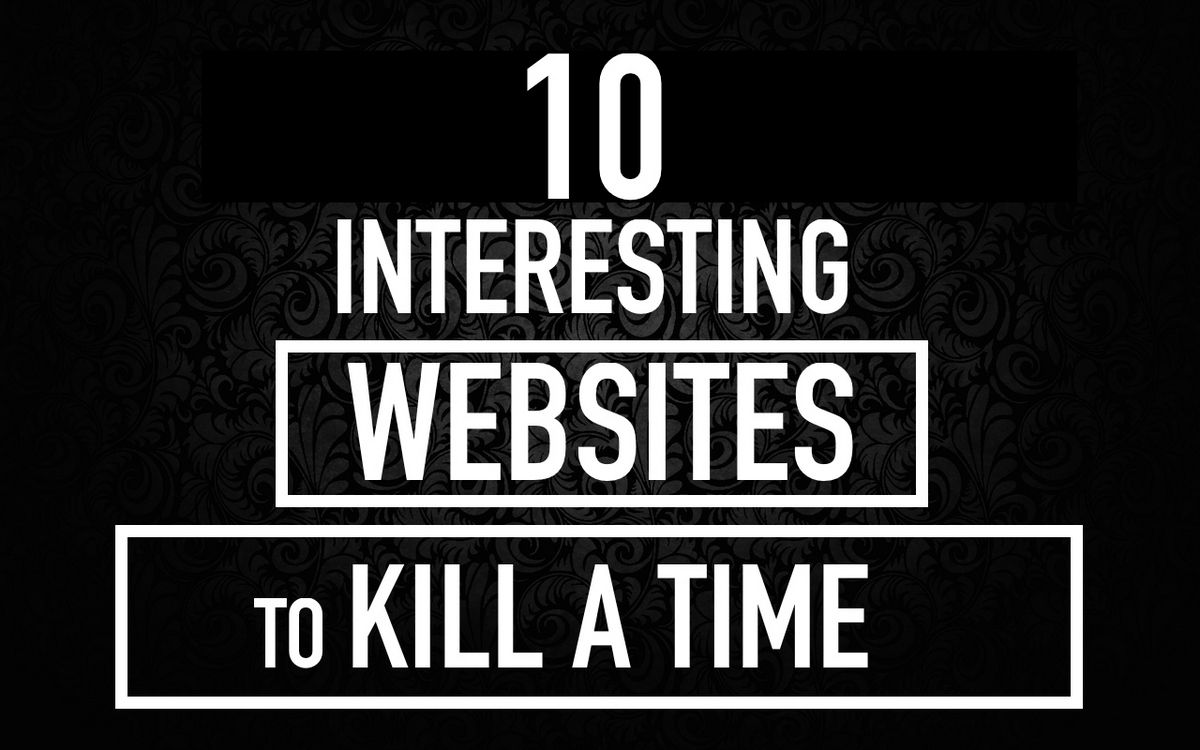 10 Cool And Interesting Websites To Kill Time