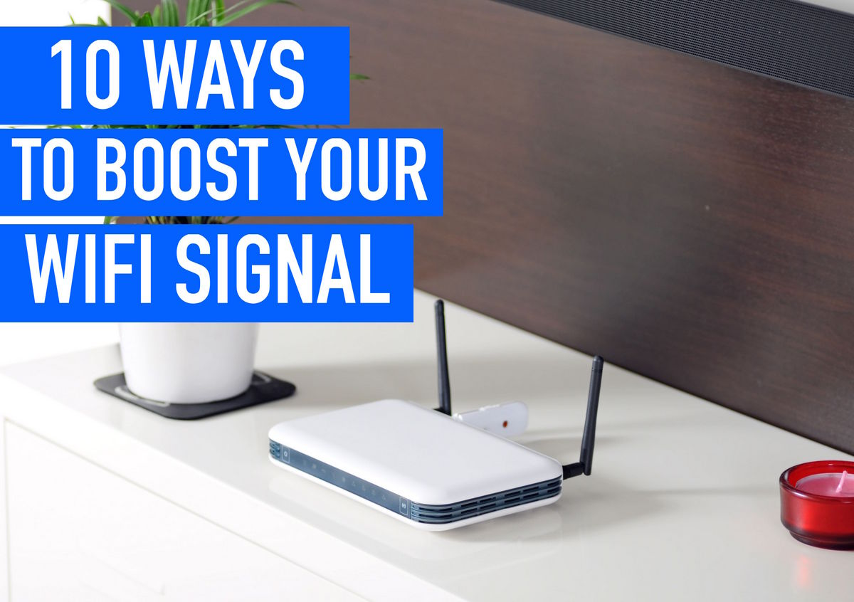 10 Simple Ways To Boost Your Wi Fi Signal In Home
