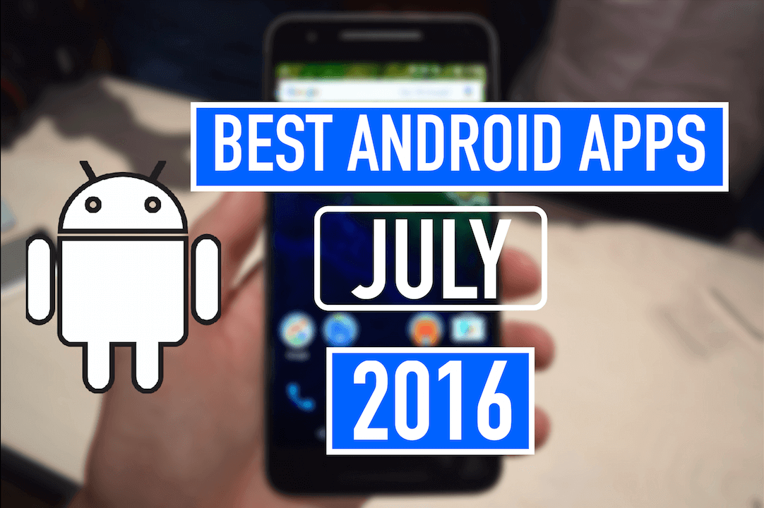Best Android Apps July 2016