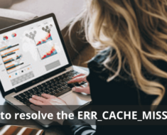 How to resolve the ERR_CACHE_MISS error